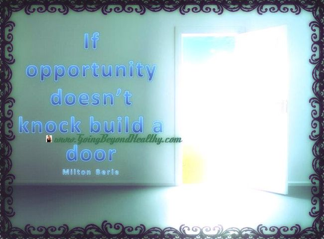 If opportunity does not knock, build a door.