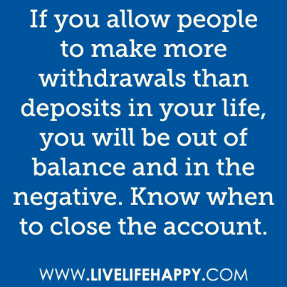 If you allow more withdrawals than deposits