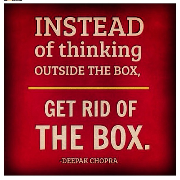 Instead of Thinking outside the box, get rid of box