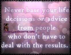 Never base your life