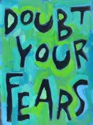 DOUBT YOUR FEARS