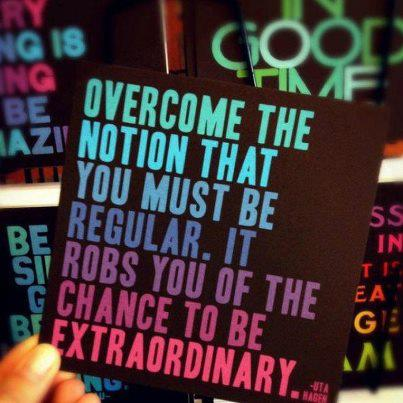 Overcome the notion you must be regular