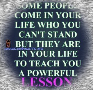 Some people come in your life you cannot stand
