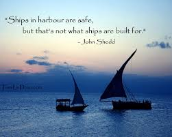 Ships in Harbor are safe but that not what they're built for