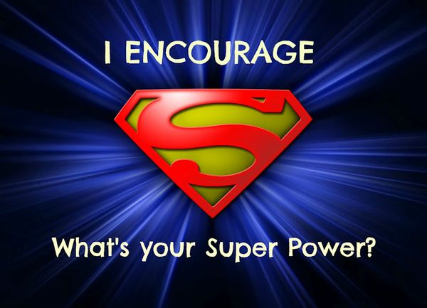I ENCOURAGE. WHAT'S YOUR SUPER POWER