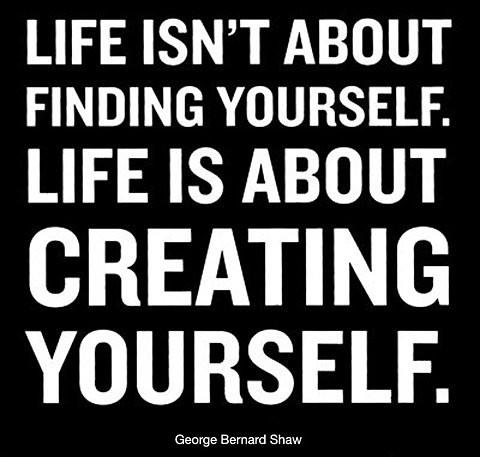Life isn't about finding  yourself . . .