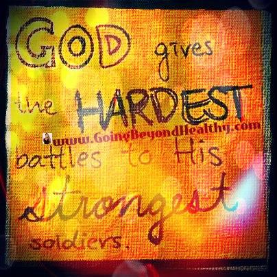 God gives the hardest battles to