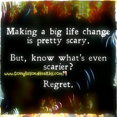 Making a life change is scary,
