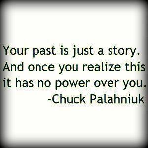 Your past is just a story and when you realize . . .