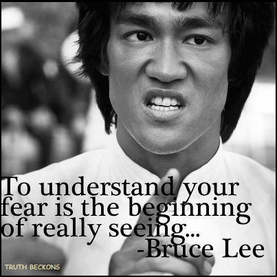 Bruce Lee, To Understand Your Fear is Beginning of Really Seeing