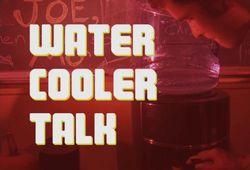 Water Cooler Talk