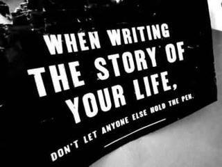 When writing the story of your life, don't let anyone hold the pen