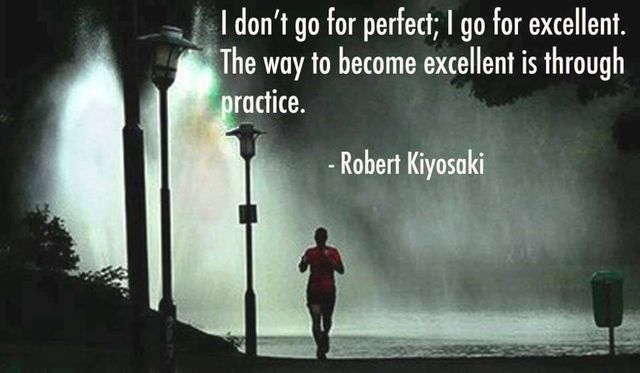 I DON'T GO FOR PERFECT, I GO FOR EXCELLENT W PRACTICE